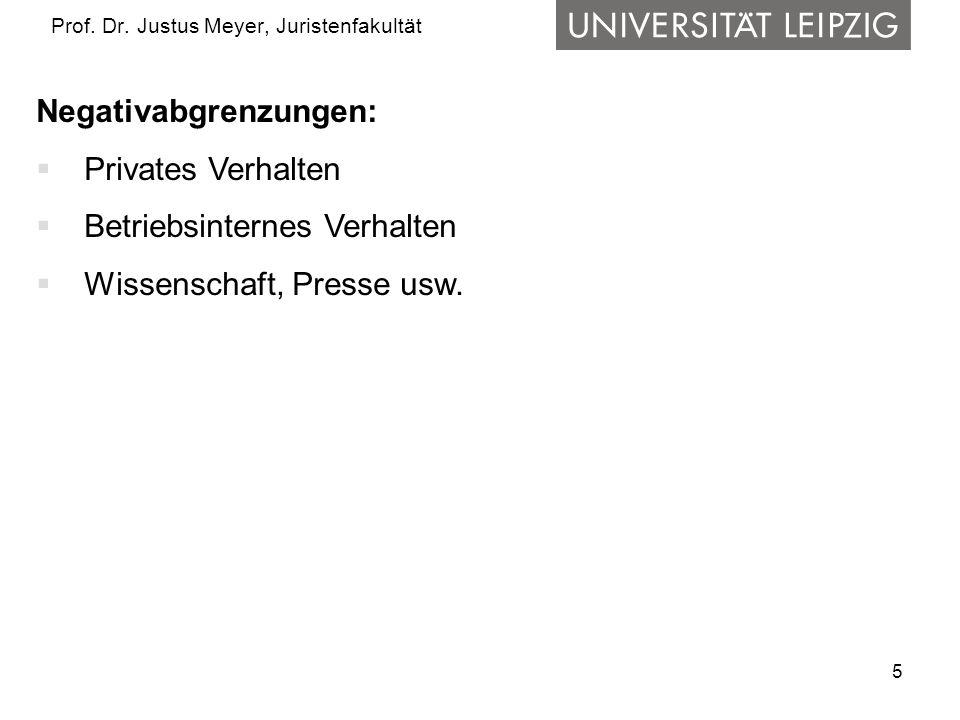 5 Prof. Dr. Justus Meyer, Juristenfakultät Negativabgrenzungen: Privates Verhalten Betriebsinternes Verhalten Wissenschaft, Presse usw.