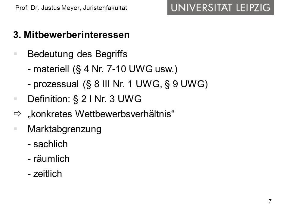 7 Prof. Dr. Justus Meyer, Juristenfakultät 3. Mitbewerberinteressen Bedeutung des Begriffs - materiell (§ 4 Nr. 7-10 UWG usw.) - prozessual (§ 8 III N