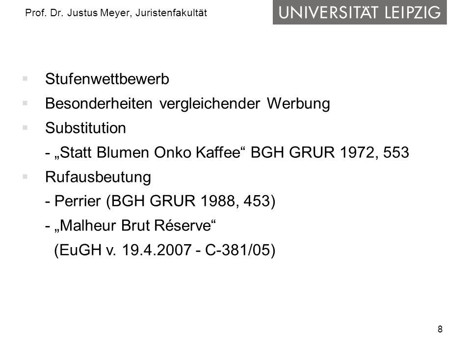 8 Prof. Dr. Justus Meyer, Juristenfakultät Stufenwettbewerb Besonderheiten vergleichender Werbung Substitution - Statt Blumen Onko Kaffee BGH GRUR 197