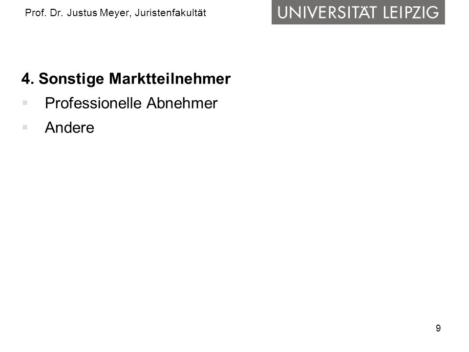 9 Prof. Dr. Justus Meyer, Juristenfakultät 4. Sonstige Marktteilnehmer Professionelle Abnehmer Andere