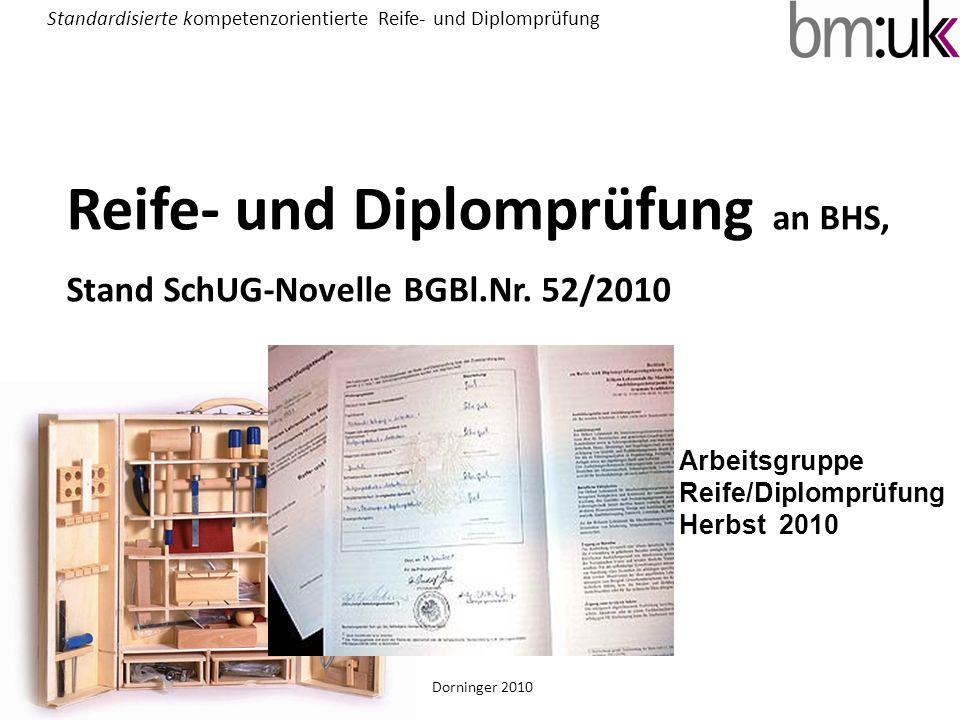 Reife- und Diplomprüfung an BHS, Stand SchUG-Novelle BGBl.Nr. 52/2010 Standardisierte kompetenzorientierte Reife- und Diplomprüfung Dorninger 2010 Arb