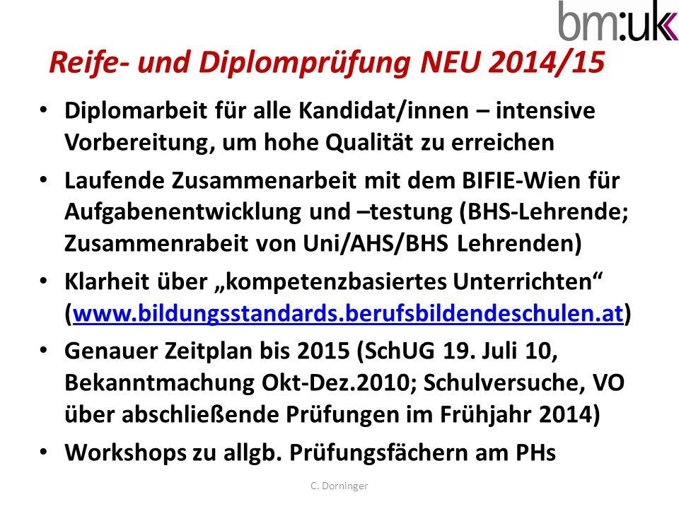 Reife- und Diplomprüfung NEU 2014/15 Diplomarbeit für alle Kandidat/innen – intensive Vorbereitung, um hohe Qualität zu erreichen Laufende Zusammenarb