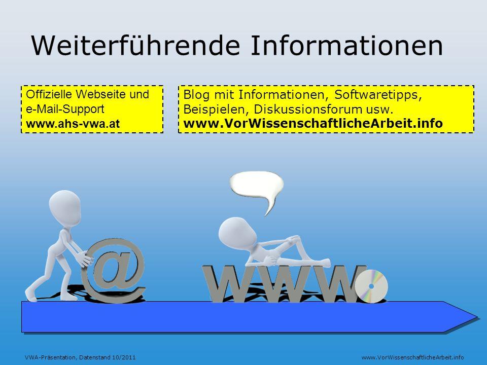 VWA-Präsentation, Datenstand 10/2011www.VorWissenschaftlicheArbeit.info Weiterführende Informationen Offizielle Webseite und e-Mail-Support www.ahs-vw