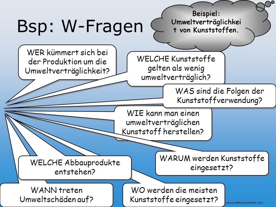 www.VorWissenschaftlicheArbeit.info Bsp: W-Fragen Beispiel: Umweltverträglichkei t von Kunststoffen. WER kümmert sich bei der Produktion um die Umwelt