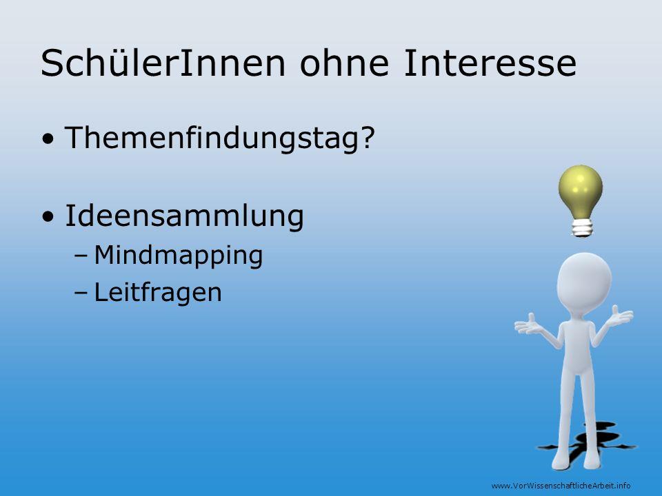 www.VorWissenschaftlicheArbeit.info SchülerInnen ohne Interesse Themenfindungstag? Ideensammlung –Mindmapping –Leitfragen