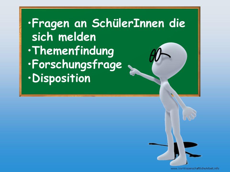 www.VorWissenschaftlicheArbeit.info Fragen an SchülerInnen die sich melden Themenfindung Forschungsfrage Disposition