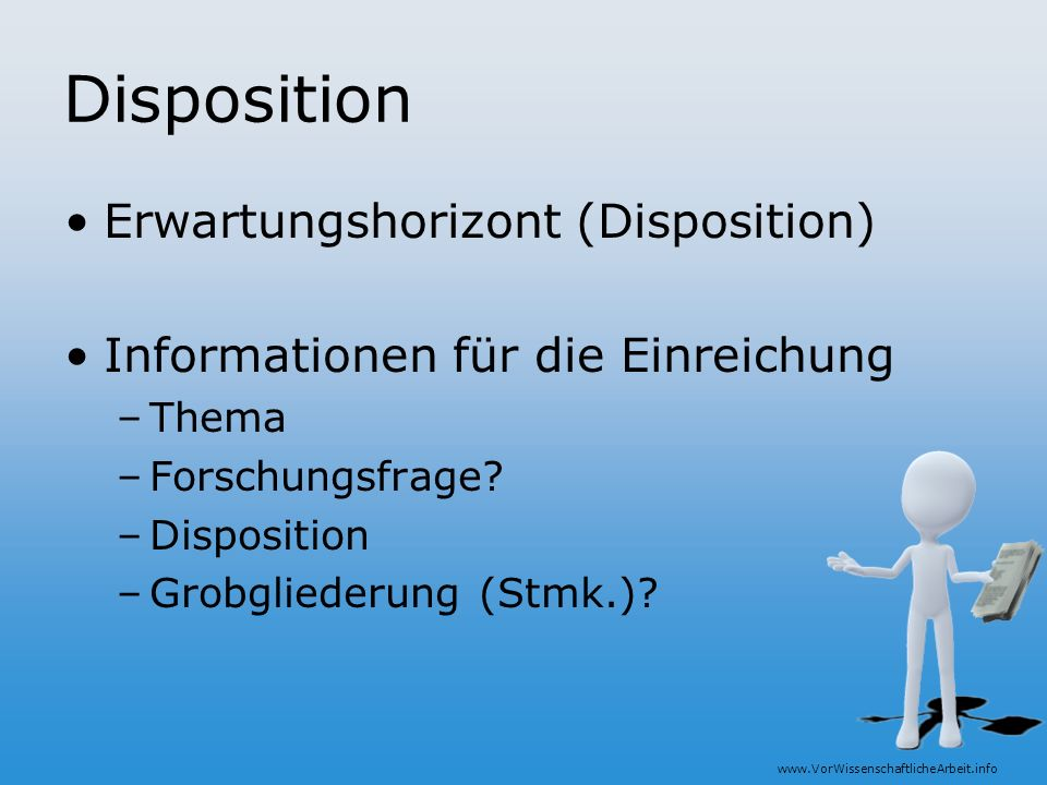 www.VorWissenschaftlicheArbeit.info Disposition Erwartungshorizont (Disposition) Informationen für die Einreichung –Thema –Forschungsfrage? –Dispositi