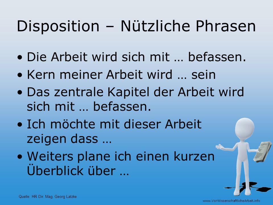 www.VorWissenschaftlicheArbeit.info Disposition – Nützliche Phrasen Die Arbeit wird sich mit … befassen. Kern meiner Arbeit wird … sein Das zentrale K