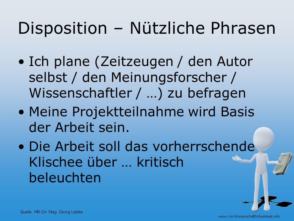 www.VorWissenschaftlicheArbeit.info Disposition – Nützliche Phrasen Ich plane (Zeitzeugen / den Autor selbst / den Meinungsforscher / Wissenschaftler