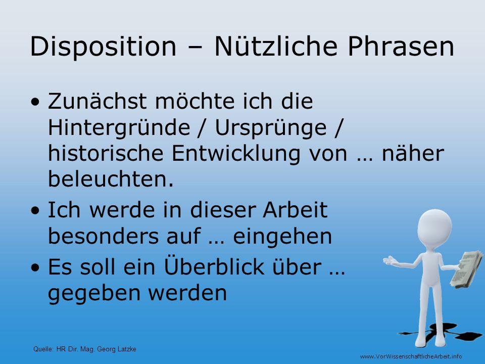 www.VorWissenschaftlicheArbeit.info Disposition – Nützliche Phrasen Zunächst möchte ich die Hintergründe / Ursprünge / historische Entwicklung von … n