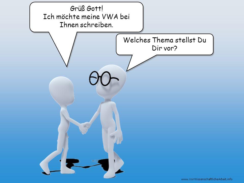 www.VorWissenschaftlicheArbeit.info Grüß Gott! Ich möchte meine VWA bei Ihnen schreiben. Grüß Gott! Ich möchte meine VWA bei Ihnen schreiben. Welches