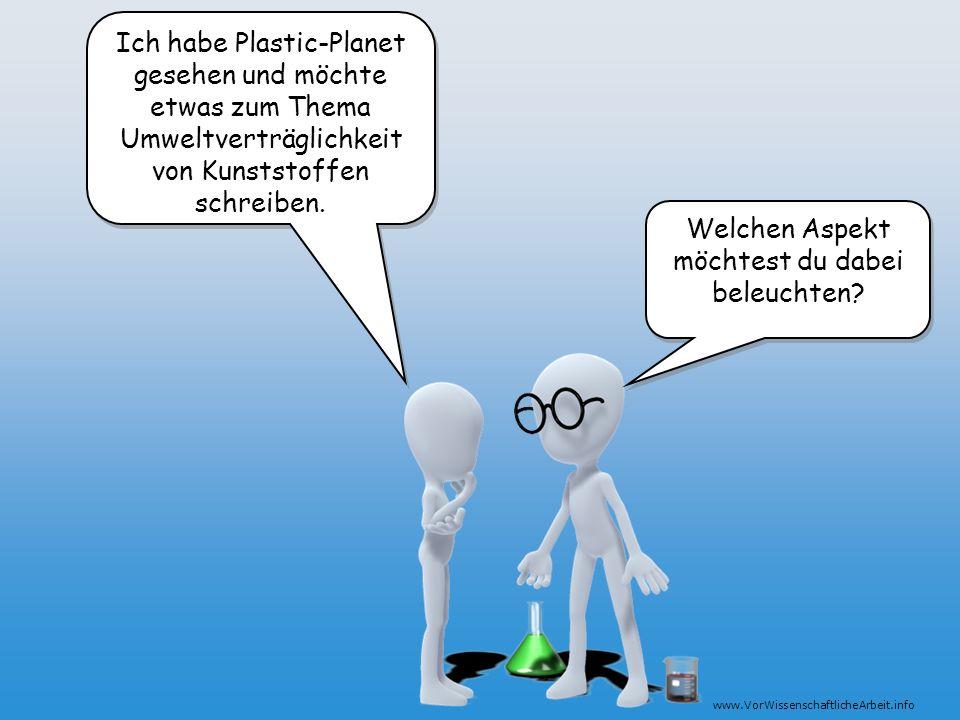 www.VorWissenschaftlicheArbeit.info Ich habe Plastic-Planet gesehen und möchte etwas zum Thema Umweltverträglichkeit von Kunststoffen schreiben. Welch
