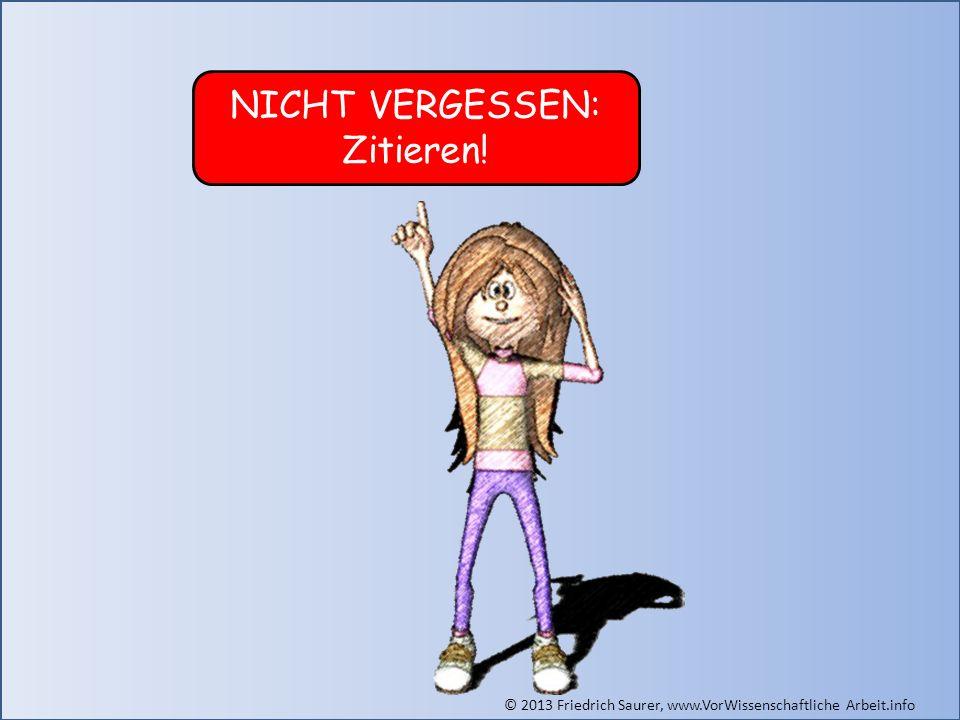 © 2013 Friedrich Saurer, www.VorWissenschaftliche Arbeit.info NICHT VERGESSEN: Zitieren!