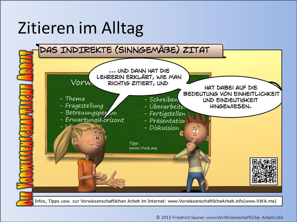 © 2013 Friedrich Saurer, www.VorWissenschaftliche Arbeit.info Direktes und indirektes Zitat Zitieren ist so praktisch und cool.