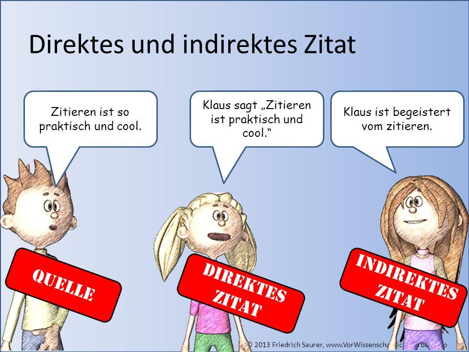 © 2013 Friedrich Saurer, www.VorWissenschaftliche Arbeit.info Direktes und indirektes Zitat Zitieren ist so praktisch und cool. Klaus sagt Zitieren is