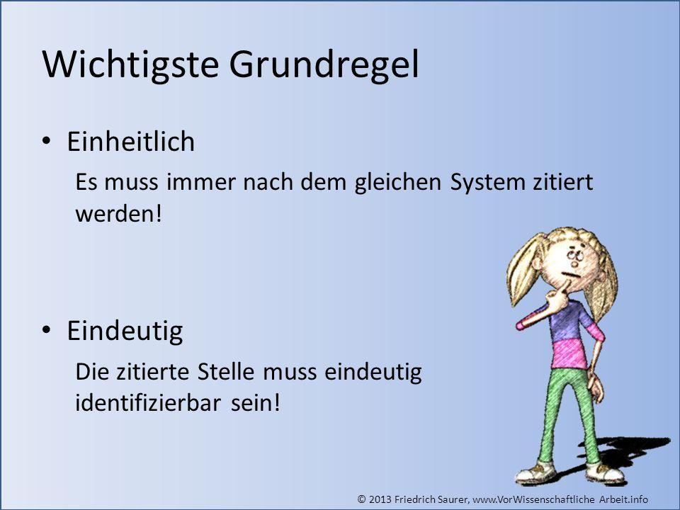 © 2013 Friedrich Saurer, www.VorWissenschaftliche Arbeit.info Wichtigste Grundregel Einheitlich Es muss immer nach dem gleichen System zitiert werden!