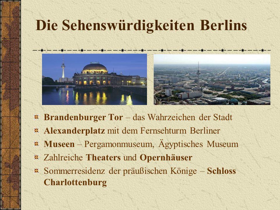 Die Sehenswürdigkeiten Berlins Brandenburger Tor – das Wahrzeichen der Stadt Alexanderplatz mit dem Fernsehturm Berliner Museen – Pergamonmuseum, Ägyp