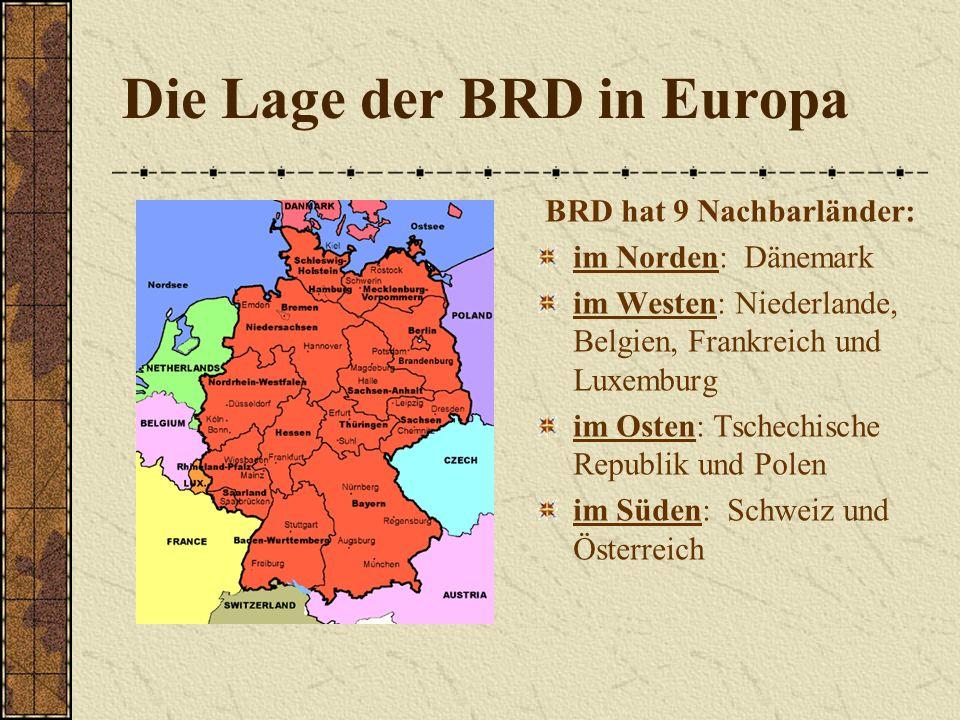 Die Lage der BRD in Europa BRD hat 9 Nachbarländer: im Norden: Dänemark im Westen: Niederlande, Belgien, Frankreich und Luxemburg im Osten: Tschechisc