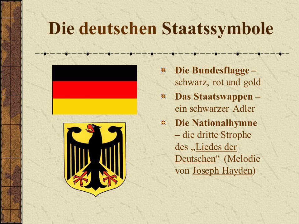 Die deutschen Staatssymbole Die Bundesflagge – schwarz, rot und gold Das Staatswappen – ein schwarzer Adler Die Nationalhymne – die dritte Strophe des Liedes der Deutschen (Melodie von Joseph Hayden)