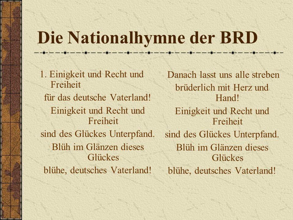 Die Nationalhymne der BRD 1. Einigkeit und Recht und Freiheit für das deutsche Vaterland! Einigkeit und Recht und Freiheit sind des Glückes Unterpfand