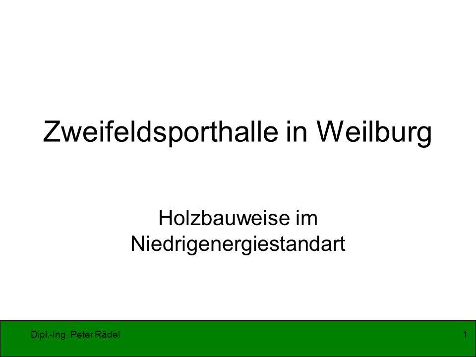 Dipl.-Ing. Peter Rädel1 Zweifeldsporthalle in Weilburg Holzbauweise im Niedrigenergiestandart