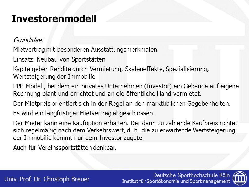 Deutsche Sporthochschule Köln Institut für Sportökonomie und Sportmanagement Univ.-Prof. Dr. Christoph Breuer Investorenmodell Grundidee: Mietvertrag