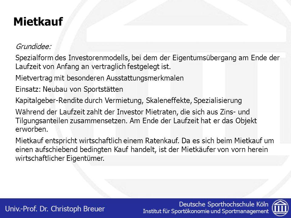 Deutsche Sporthochschule Köln Institut für Sportökonomie und Sportmanagement Univ.-Prof. Dr. Christoph Breuer Mietkauf Grundidee: Spezialform des Inve