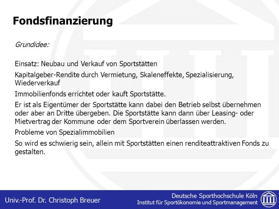 Deutsche Sporthochschule Köln Institut für Sportökonomie und Sportmanagement Univ.-Prof. Dr. Christoph Breuer Fondsfinanzierung Grundidee: Einsatz: Ne