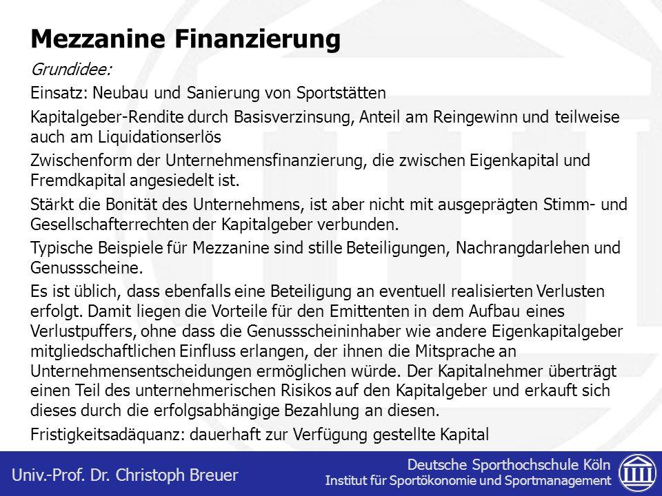 Deutsche Sporthochschule Köln Institut für Sportökonomie und Sportmanagement Univ.-Prof. Dr. Christoph Breuer Mezzanine Finanzierung Grundidee: Einsat