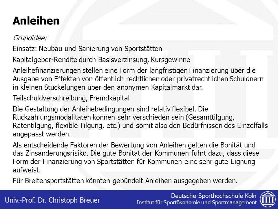Deutsche Sporthochschule Köln Institut für Sportökonomie und Sportmanagement Univ.-Prof. Dr. Christoph Breuer Anleihen Grundidee: Einsatz: Neubau und