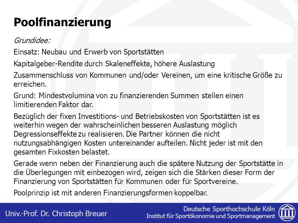 Deutsche Sporthochschule Köln Institut für Sportökonomie und Sportmanagement Univ.-Prof. Dr. Christoph Breuer Poolfinanzierung Grundidee: Einsatz: Neu