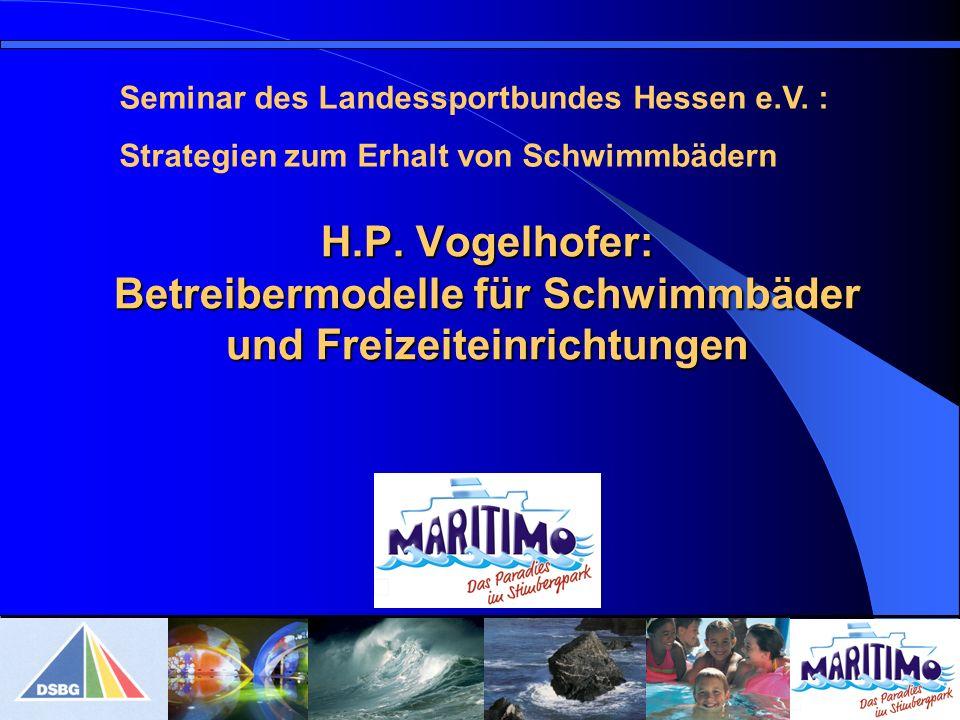 H.P. Vogelhofer: Betreibermodelle für Schwimmbäder und Freizeiteinrichtungen Seminar des Landessportbundes Hessen e.V. : Strategien zum Erhalt von Sch