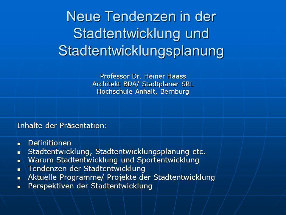 Neue Tendenzen in der Stadtentwicklung und Stadtentwicklungsplanung Professor Dr. Heiner Haass Architekt BDA/ Stadtplaner SRL Hochschule Anhalt, Bernb