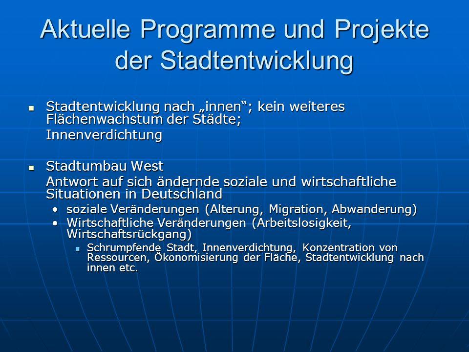 Aktuelle Programme und Projekte der Stadtentwicklung Stadtentwicklung nach innen; kein weiteres Flächenwachstum der Städte; Stadtentwicklung nach inne