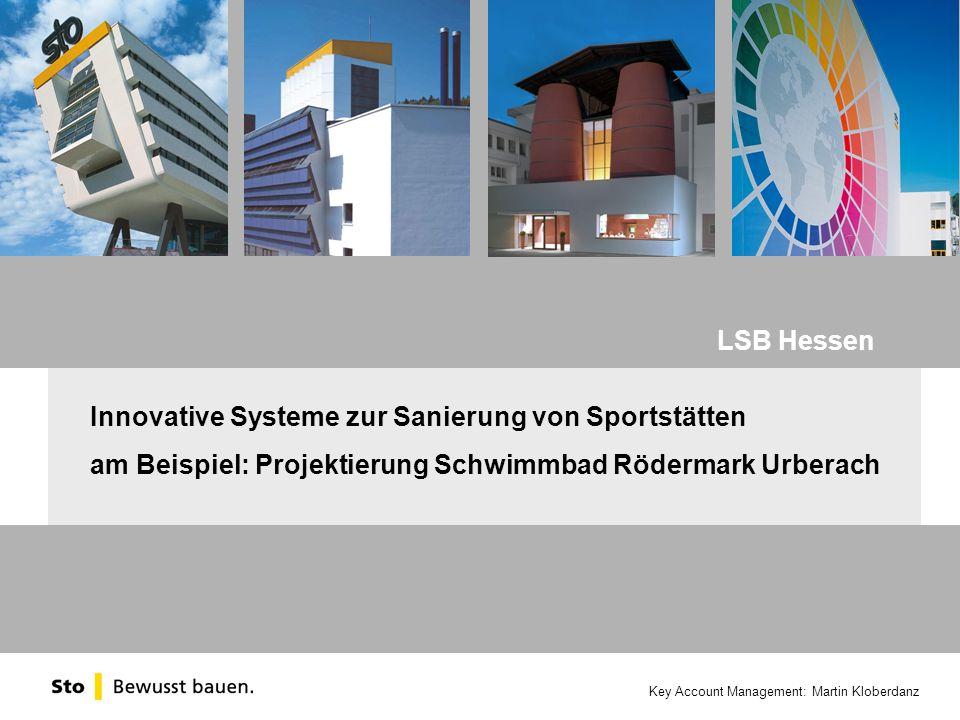 Key Account Management: Martin Kloberdanz Innovative Systeme zur Sanierung von Sportstätten am Beispiel: Projektierung Schwimmbad Rödermark Urberach LSB Hessen