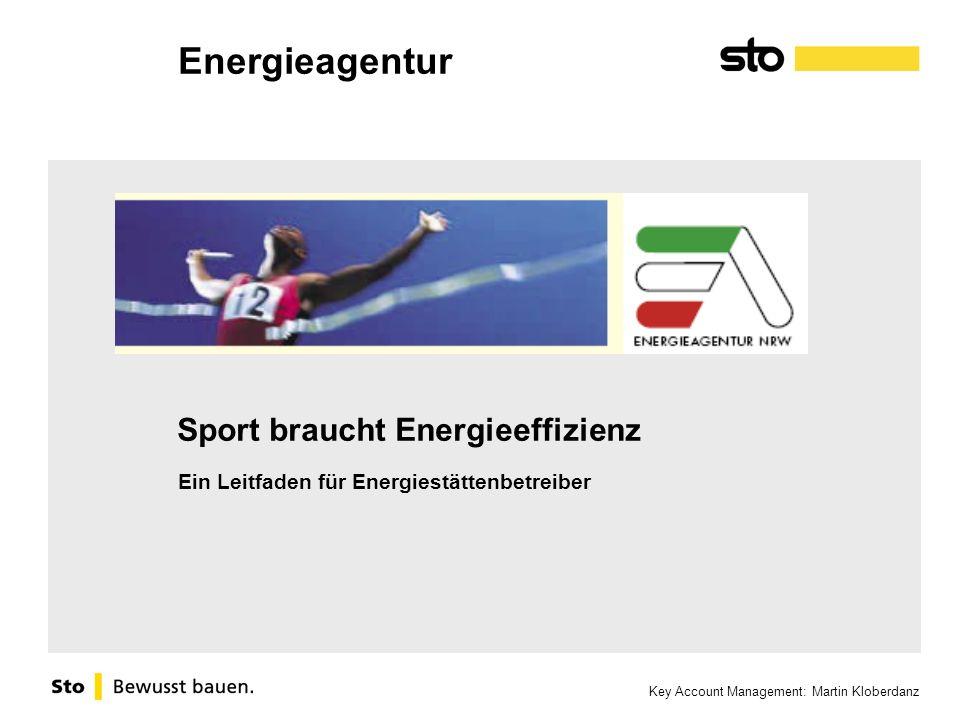Key Account Management: Martin Kloberdanz Sport braucht Energieeffizienz Ein Leitfaden für Energiestättenbetreiber Energieagentur
