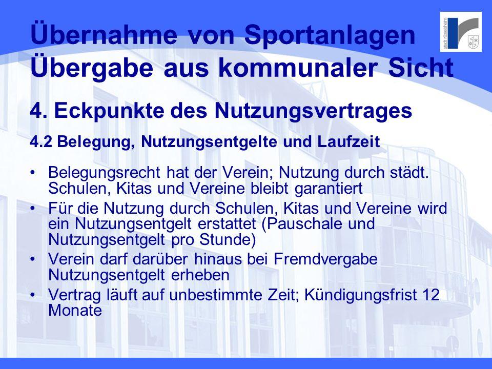 Übernahme von Sportanlagen Übergabe aus kommunaler Sicht 4. Eckpunkte des Nutzungsvertrages 4.2 Belegung, Nutzungsentgelte und Laufzeit Belegungsrecht