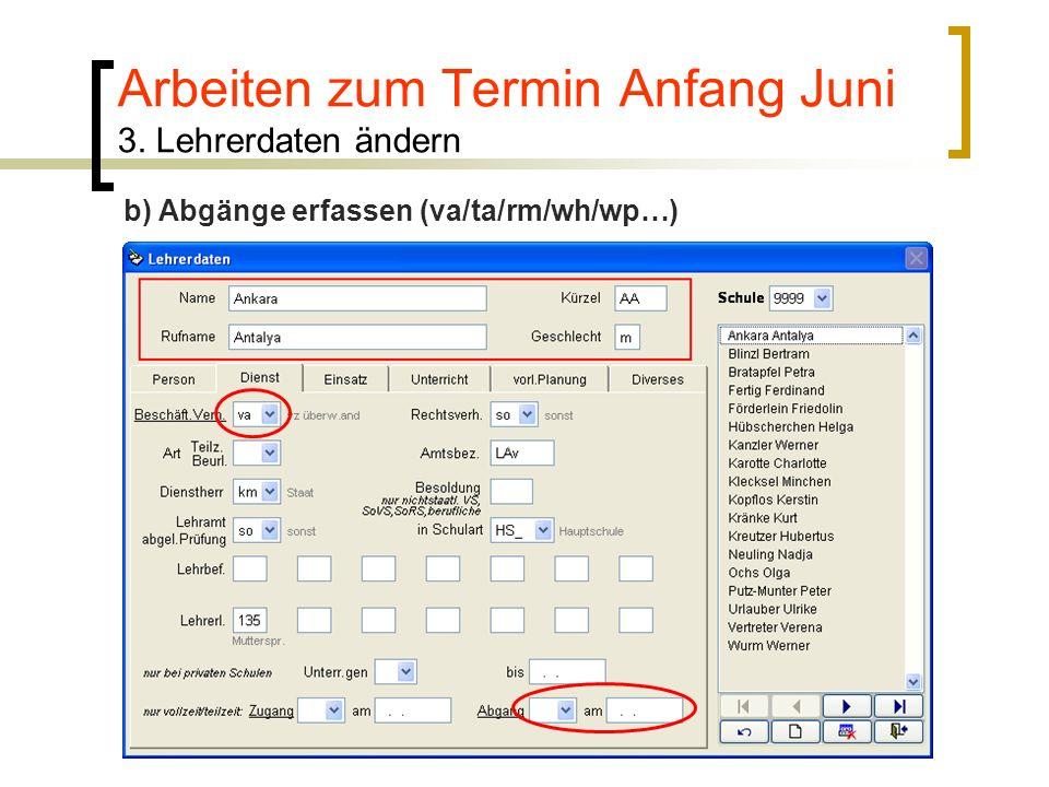 Arbeiten zum Termin Anfang Juni 3. Lehrerdaten ändern b) Abgänge erfassen (va/ta/rm/wh/wp…)