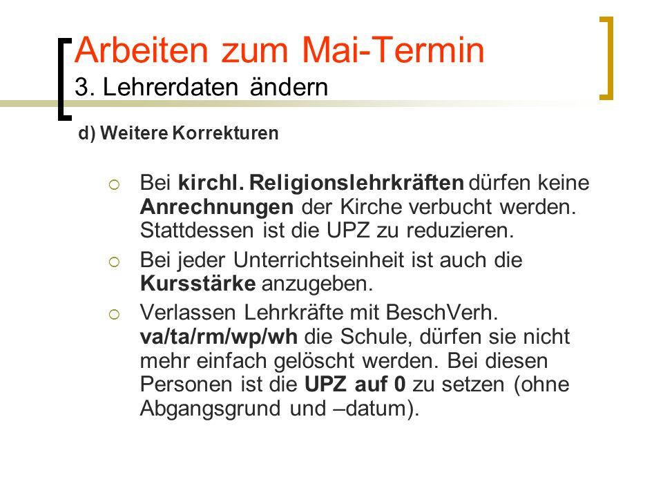 Arbeiten zum Mai-Termin 3. Lehrerdaten ändern Bei kirchl. Religionslehrkräften dürfen keine Anrechnungen der Kirche verbucht werden. Stattdessen ist d