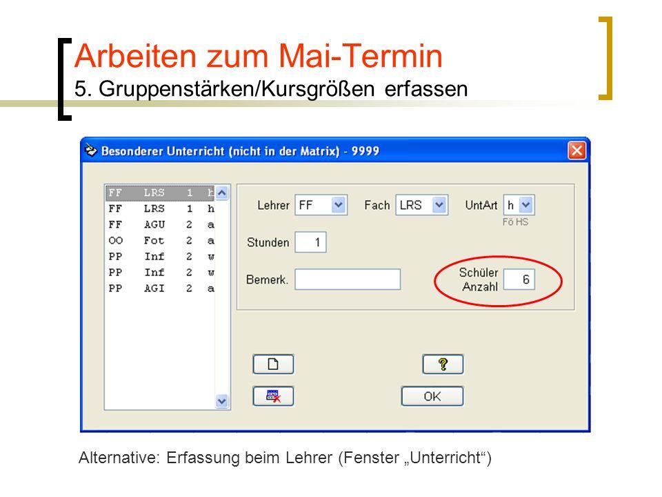 Arbeiten zum Mai-Termin 5. Gruppenstärken/Kursgrößen erfassen Alternative: Erfassung beim Lehrer (Fenster Unterricht)