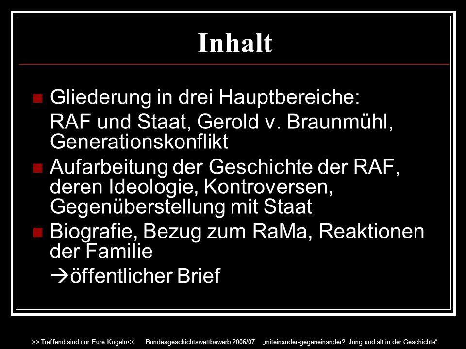 Inhalt Generationskonflikt: Zusammenhang des 68er Generationskonflikts mit der RAF Stufenweise Entfernung von 68er Idealen Fortlaufende Weiterentwicklung und Veränderung der RAF (1./2./3.