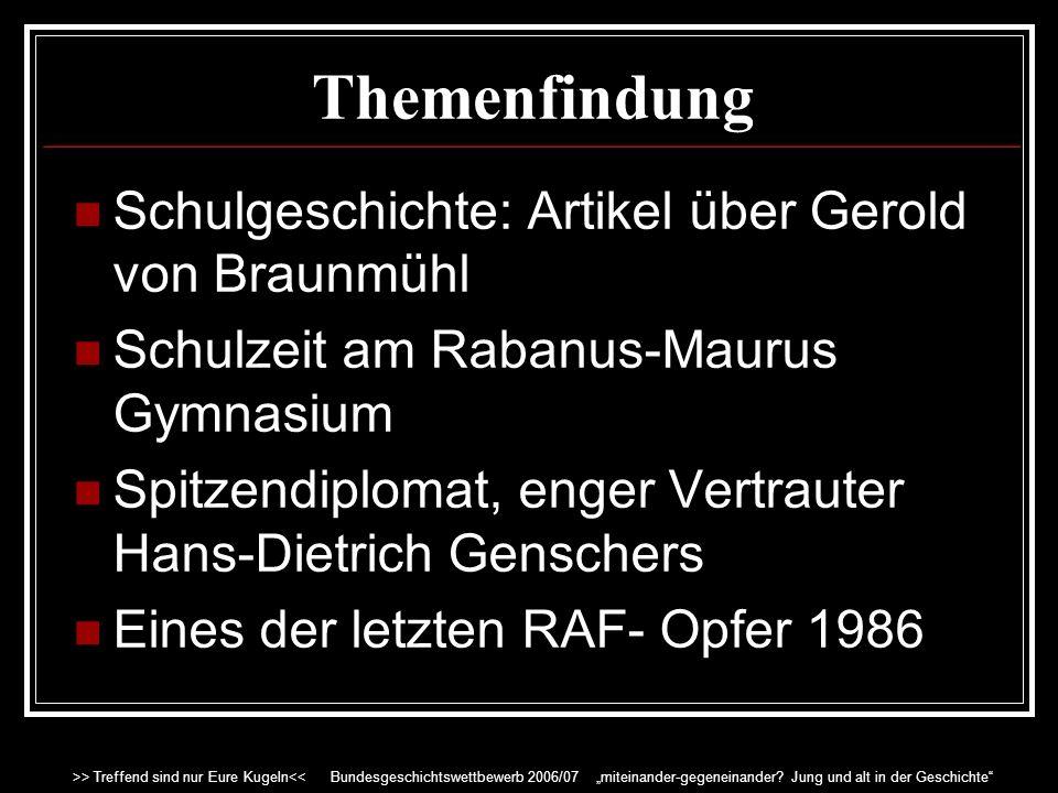 Themenfindung Interesse für 68er bereits vorhanden Verbindung zur RAF Das Leben Gerold von Braunmühls RAF als Generationskonflikt am Beispiel der Ermordung Gerold von Braunmühls >> Treffend sind nur Eure Kugeln<< Bundesgeschichtswettbewerb 2006/07 miteinander-gegeneinander.
