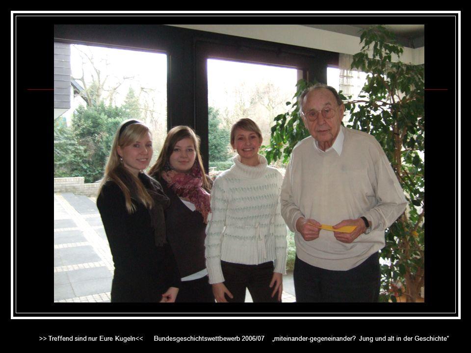 Methodik / Arbeitsweise Spurensuche in Bonn Titelsuche Stetige Optimierung und Absprache >> Treffend sind nur Eure Kugeln<< Bundesgeschichtswettbewerb 2006/07 miteinander-gegeneinander.
