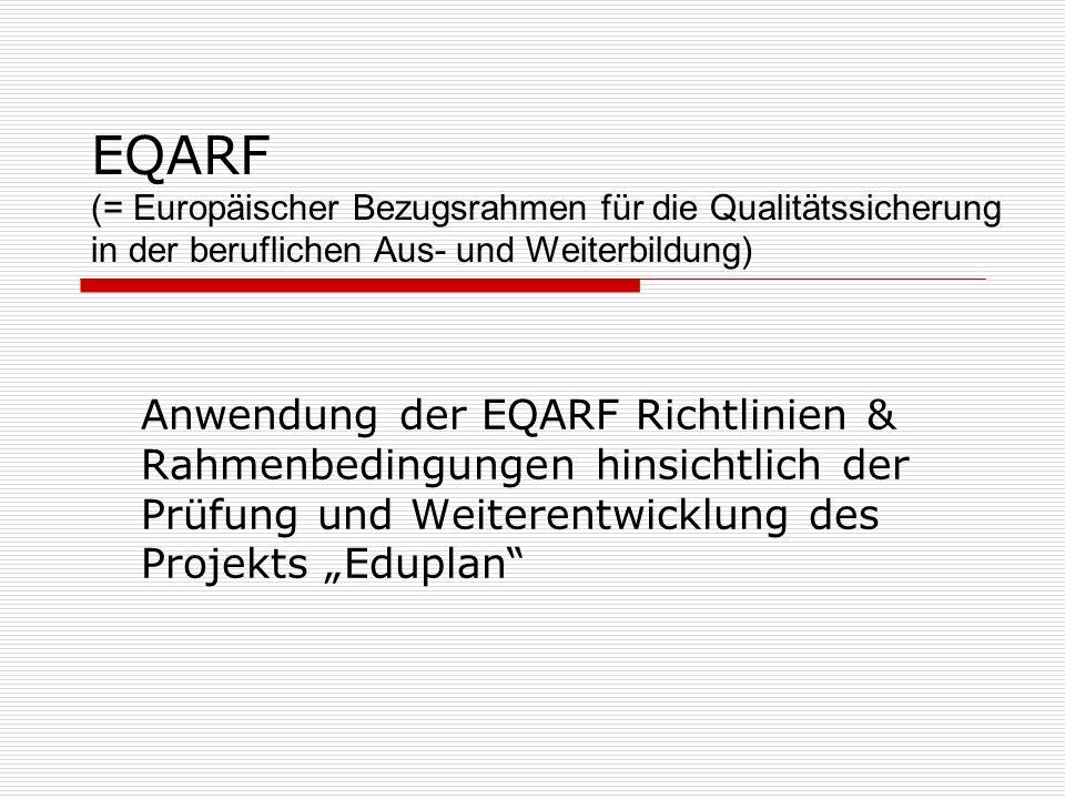 EQARF (= Europäischer Bezugsrahmen für die Qualitätssicherung in der beruflichen Aus- und Weiterbildung) Anwendung der EQARF Richtlinien & Rahmenbedin