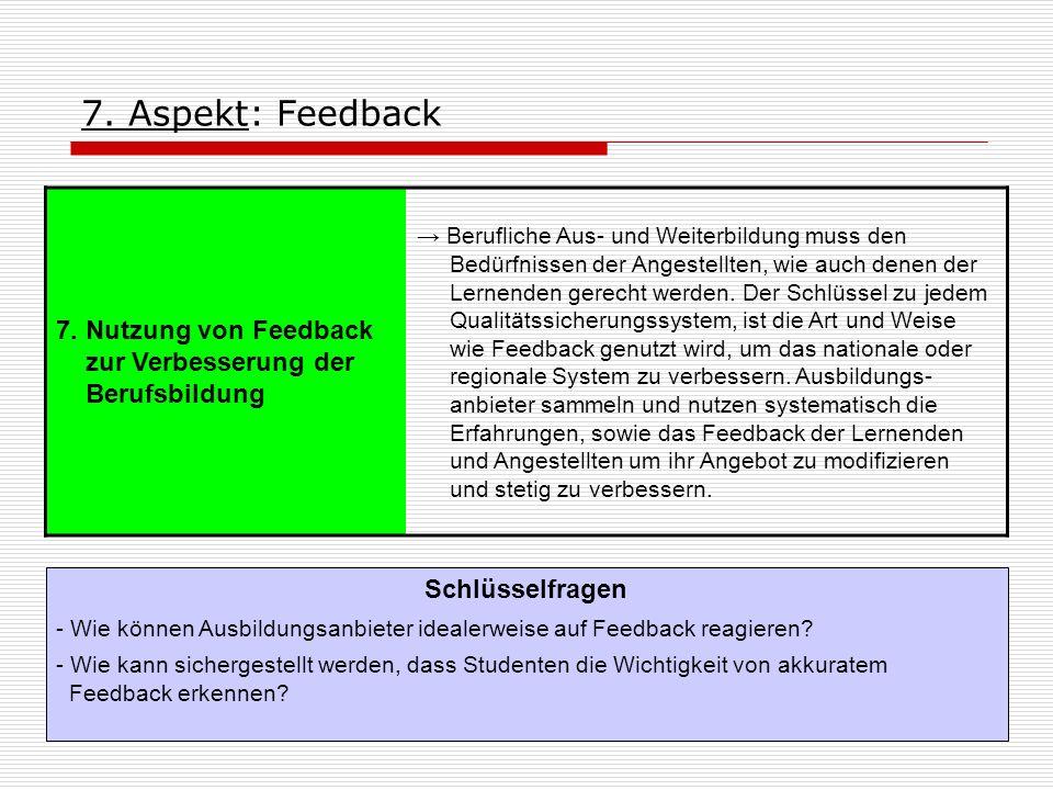 7. Aspekt: Feedback 7. Nutzung von Feedback zur Verbesserung der Berufsbildung Berufliche Aus- und Weiterbildung muss den Bedürfnissen der Angestellte