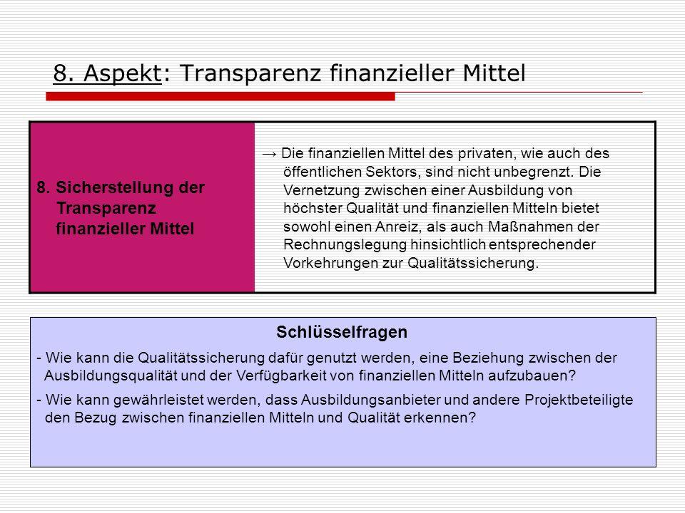 8. Aspekt: Transparenz finanzieller Mittel 8. Sicherstellung der Transparenz finanzieller Mittel Die finanziellen Mittel des privaten, wie auch des öf