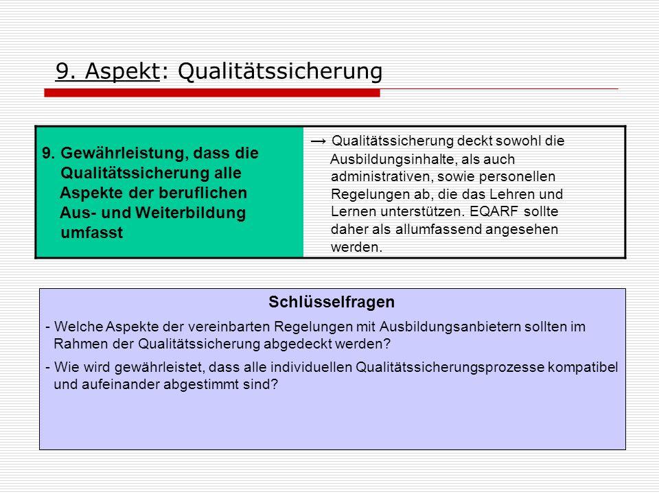 9. Aspekt: Qualitätssicherung 9. Gewährleistung, dass die Qualitätssicherung alle Aspekte der beruflichen Aus- und Weiterbildung umfasst Qualitätssich