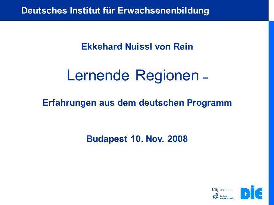 Ekkehard Nuissl von Rein Lernende Regionen – Erfahrungen aus dem deutschen Programm Budapest 10. Nov. 2008 Mitglied der Deutsches Institut für Erwachs