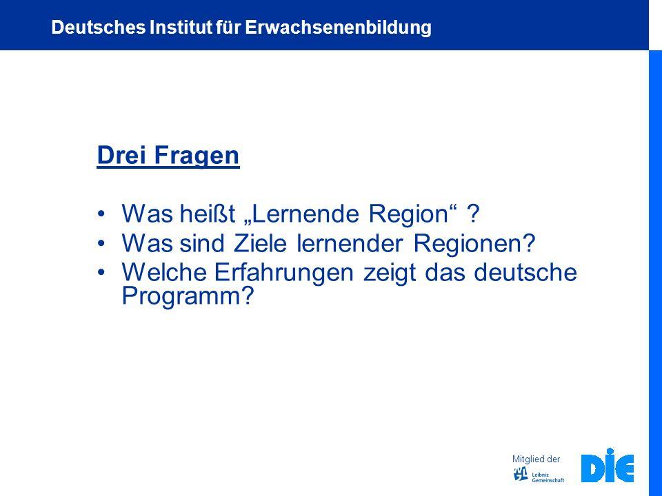 Drei Fragen Was heißt Lernende Region ? Was sind Ziele lernender Regionen? Welche Erfahrungen zeigt das deutsche Programm? Mitglied der Deutsches Inst