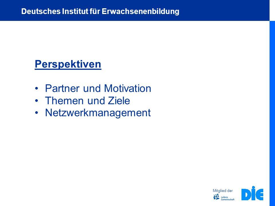 Perspektiven Partner und Motivation Themen und Ziele Netzwerkmanagement Mitglied der Deutsches Institut für Erwachsenenbildung